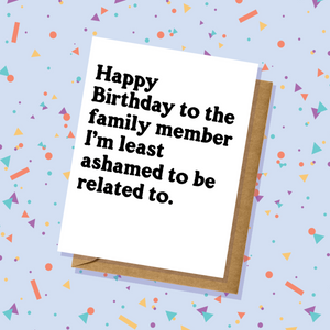 Least Ashamed Family Member Birthday Card