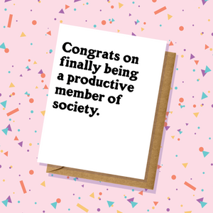 Productive Member of Society Congrats Card