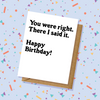 You Were Right Birthday Card