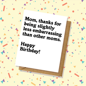 """Slightly Embarrassing Mom"" Birthday Card"