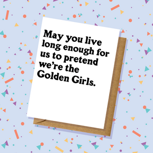 Pretend We're The Golden Girls Birthday Card