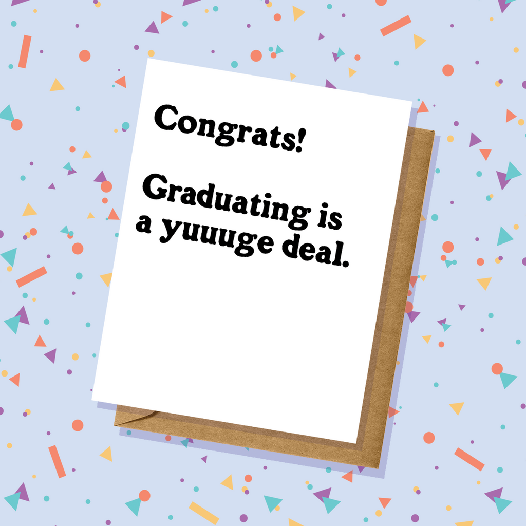 Yuuuuuge Deal Graduation Card