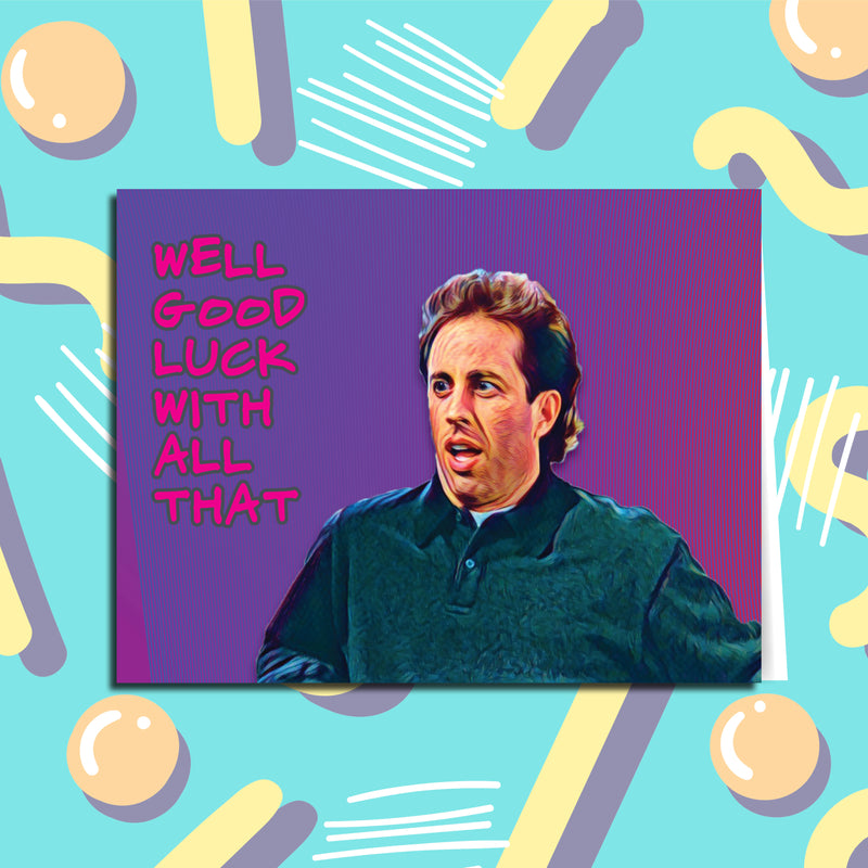 Well Good Luck With All That Seinfeld Card