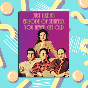 You Never Get Old Seinfeld Birthday Card