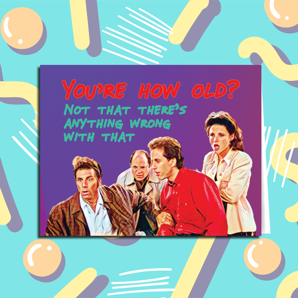 You're How Old? Seinfeld Birthday Card