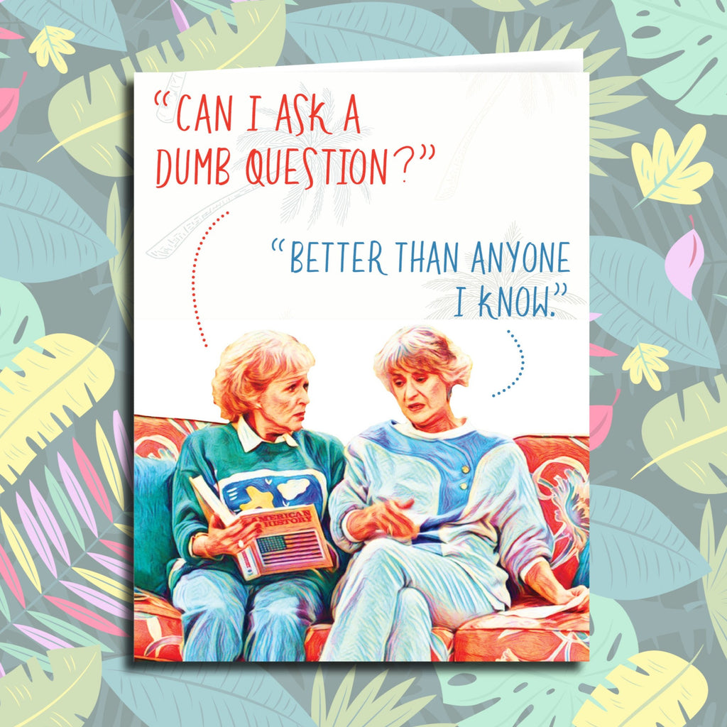 "Golden Girls ""Can I Ask a Dumb Question"" All Occasion Card"