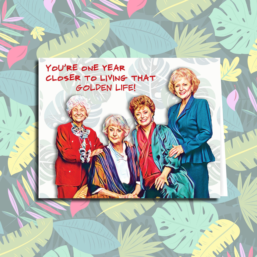 "Golden Girls ""Closer to the Golden Life"" Birthday Card"