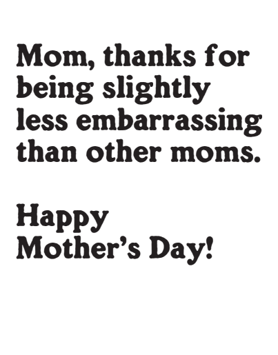"""Slightly Embarrassing"" Mother's Day Card"
