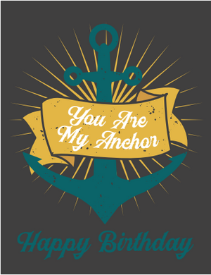 You're My Anchor Birthday Card