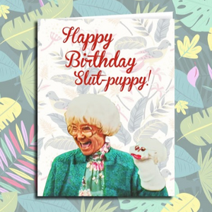 """Happy Birthday Slut Puppy""  Sophia Petrillo Golden Girls Card"