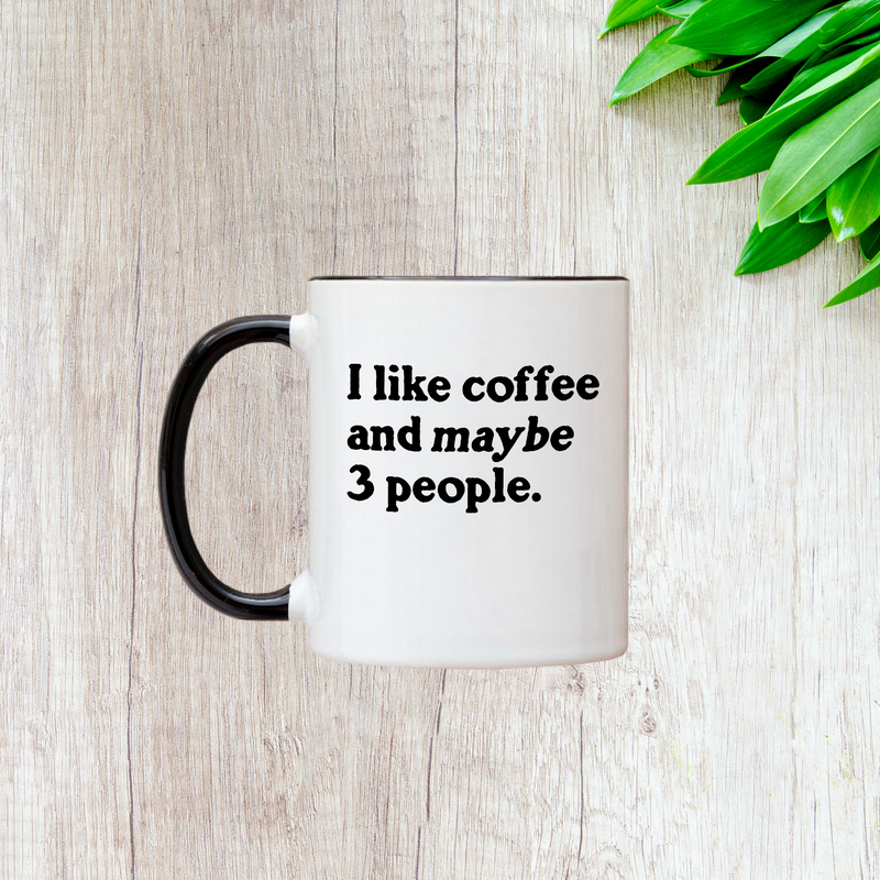 I Like Coffee and Maybe 3 People 11oz Mug