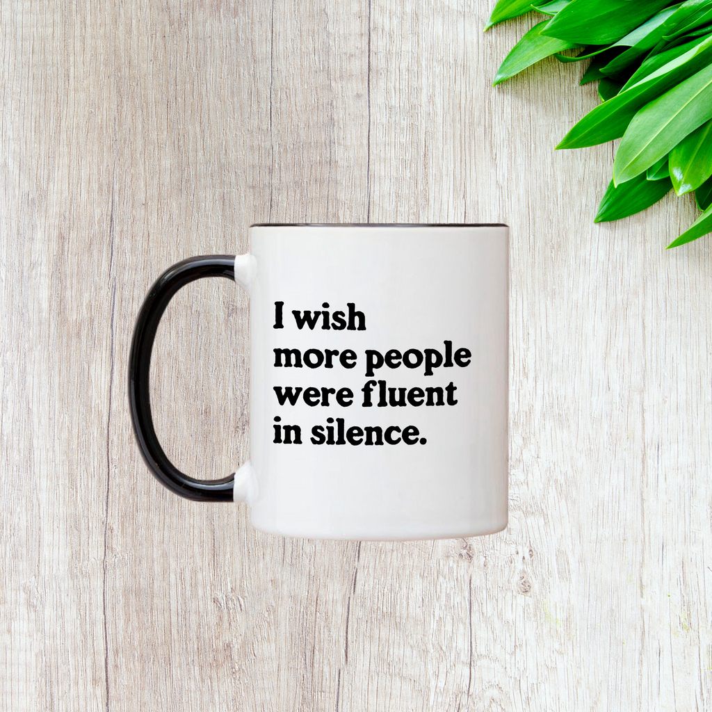 I Wish More People Were Fluent in Silence 11oz Mug