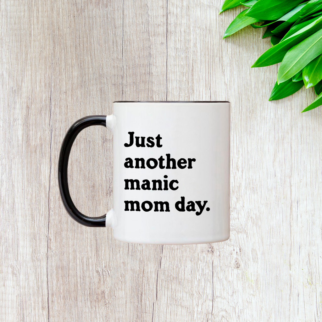 Just Another Manic Mom Day 11oz Mug