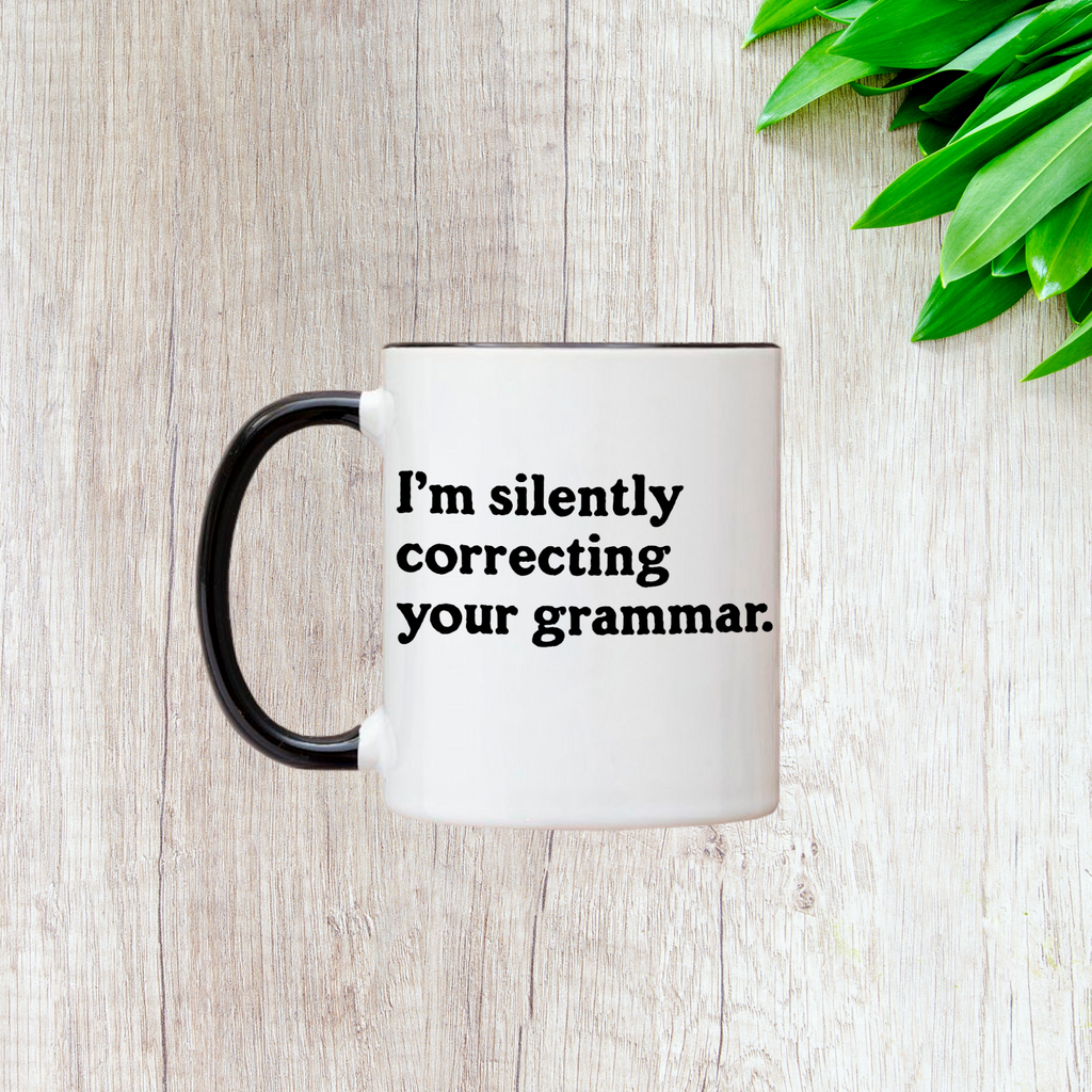 I'm Silently Correcting Your Grammar 11oz Mug