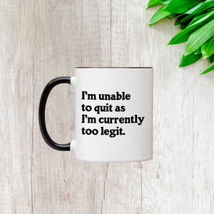 I'm Unable To Quit As I'm Currently Too Legit 11oz Mug