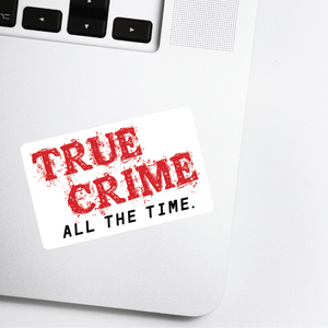 True Crime All The Time Sticker