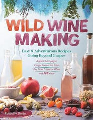 Wild Winemaking, Easy and adventurous recipes