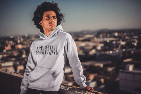 Appreciate Everything - Unisex Hoodie (3 Colors Available)