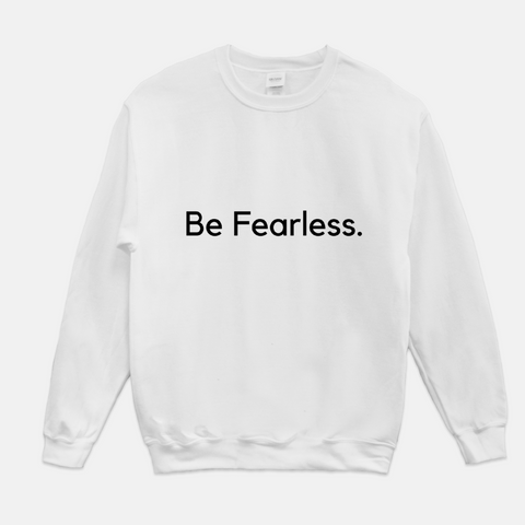 Be Fearless. - Unisex Sweatshirt (3 Colors Available)