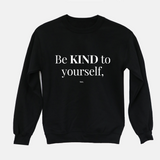 Be Kind to Yourself, too - Unisex Sweatshirt (3 Colors Available)