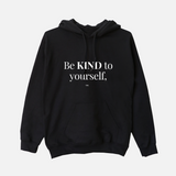 Be Kind to Yourself, too - Unisex Hoodie (3 Colors Available)