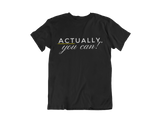 Actually, You Can! - T-shirt (4 Colors Available)
