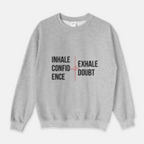 Inhale Confidence | Exhale Doubt - Unisex Sweatshirt (3 Colors Available)