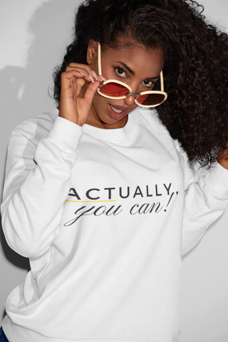 Actually You Can - Unisex Sweatshirt (3 Colors Available)