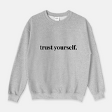 Trust Yourself - Unisex Sweatshirt (3 Colors Available)