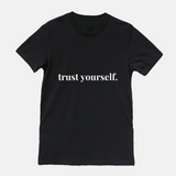 Trust Yourself - T-shirt (3 Colors Available)