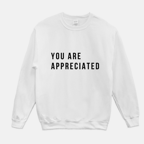 You Are Appreciated - Unisex Sweatshirt (3 Colors Available)
