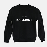 You Are Brilliant - Unisex Sweatshirt (3 Colors Available)