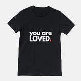 You are Loved - T-shirt (3 Colors Available)