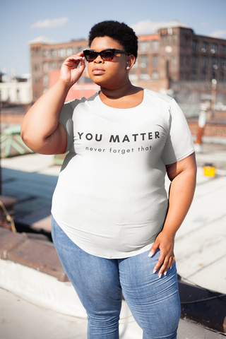 You matter - T-shirt (11 Colors Available)