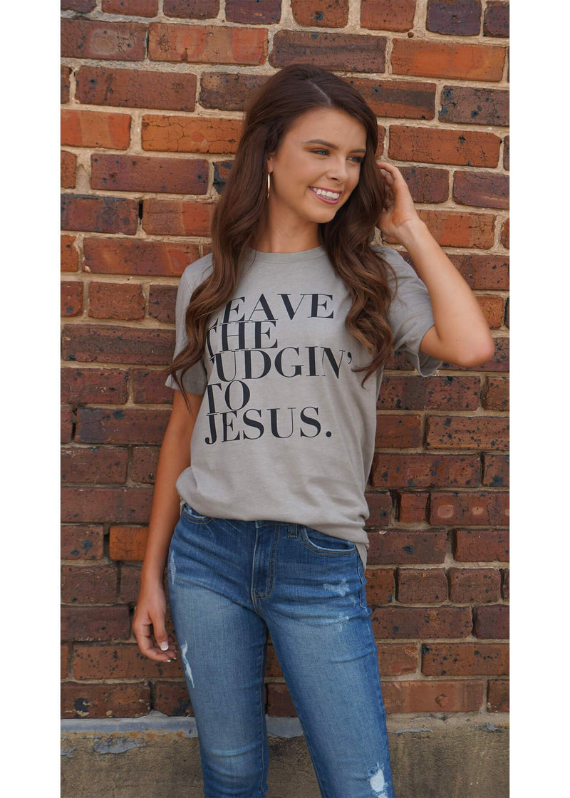 Leave The Judgin' To Jesus...T-Shirt