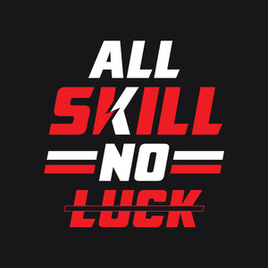 All Skill No Luck - Black