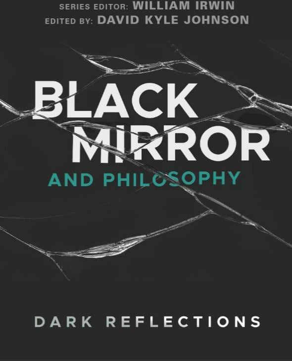 Black Mirror and Philosophy: Dark Reflections