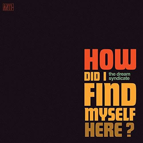 Dream Syndicate - How Did I Find Myself Here (New Vinyl)