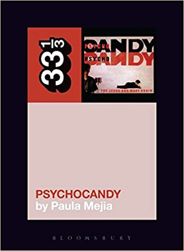 Jesus & Mary Chain - Psychocandy (33 1/3 Book Series)