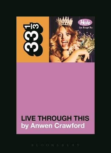 Hole - Live Through This (33 1/3 Book Series)