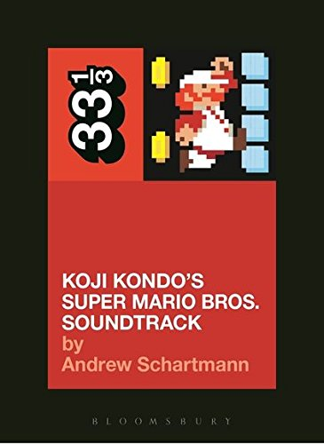 Koji Kondo - Super Mario Bros. Soundtrack (33 1/3 Book Series)