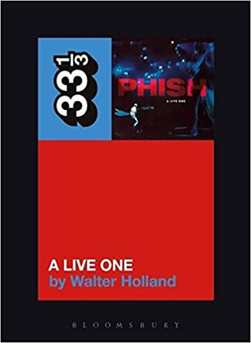 Phish - A Live One (33 1/3 Book Series)