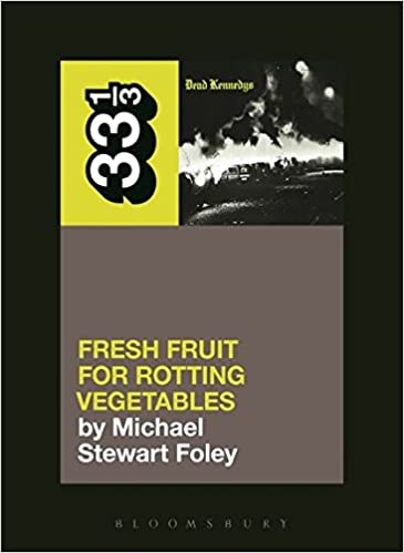 Dead Kennedys - Fresh Fruit For Rotting Vegetables (33 1/3 Book Series)