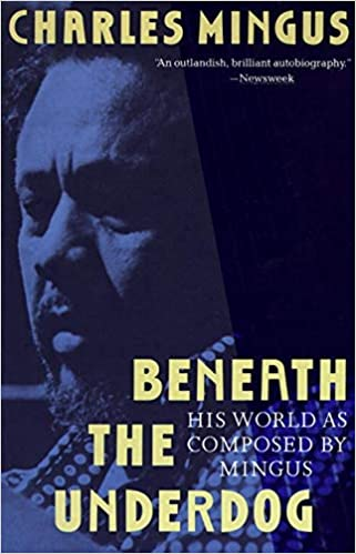 Beneath The Underdog - His Words as Composed by Mingus