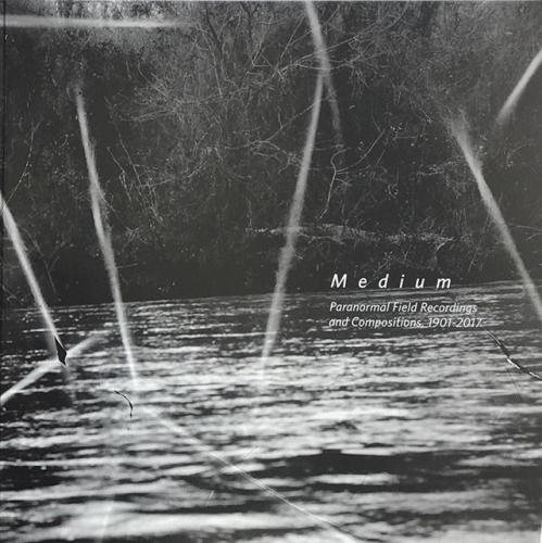 Various - Medium: Paranormal Field Recordings & Compositions 1901-2017 (New Vinyl)