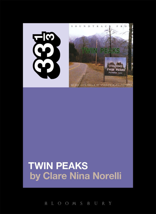 Angelo Badalamenti - Twin Peaks Soundtrack (33 1/3 Book Series)