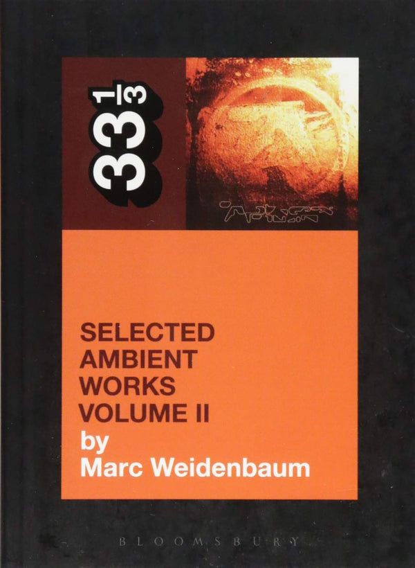 Aphex Twin - Selected Ambient Works Vol. 2 (33 1/3 Book Series)