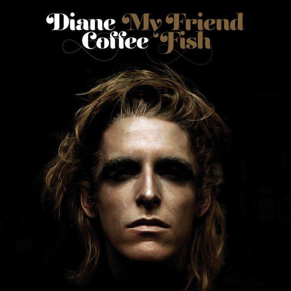 Diane Coffee - My Friend Fish (New Vinyl)