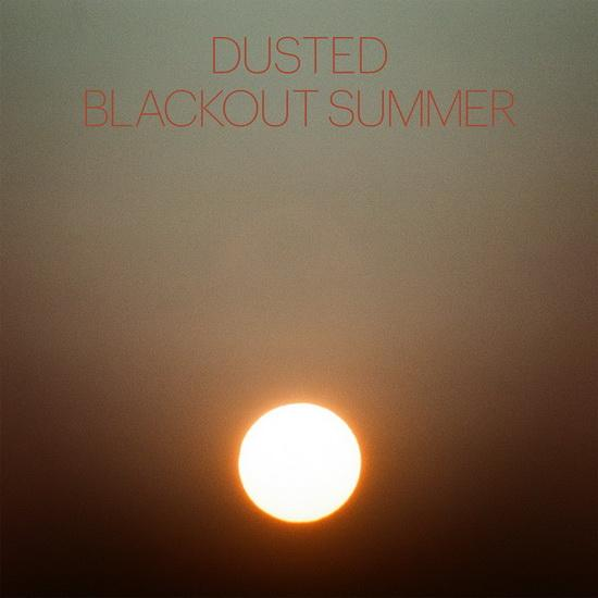 Dusted - Blackout Summer (New Vinyl)
