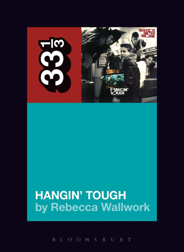 New Kids On the Block - Hangin' Tough (33 1/3 Book Series)